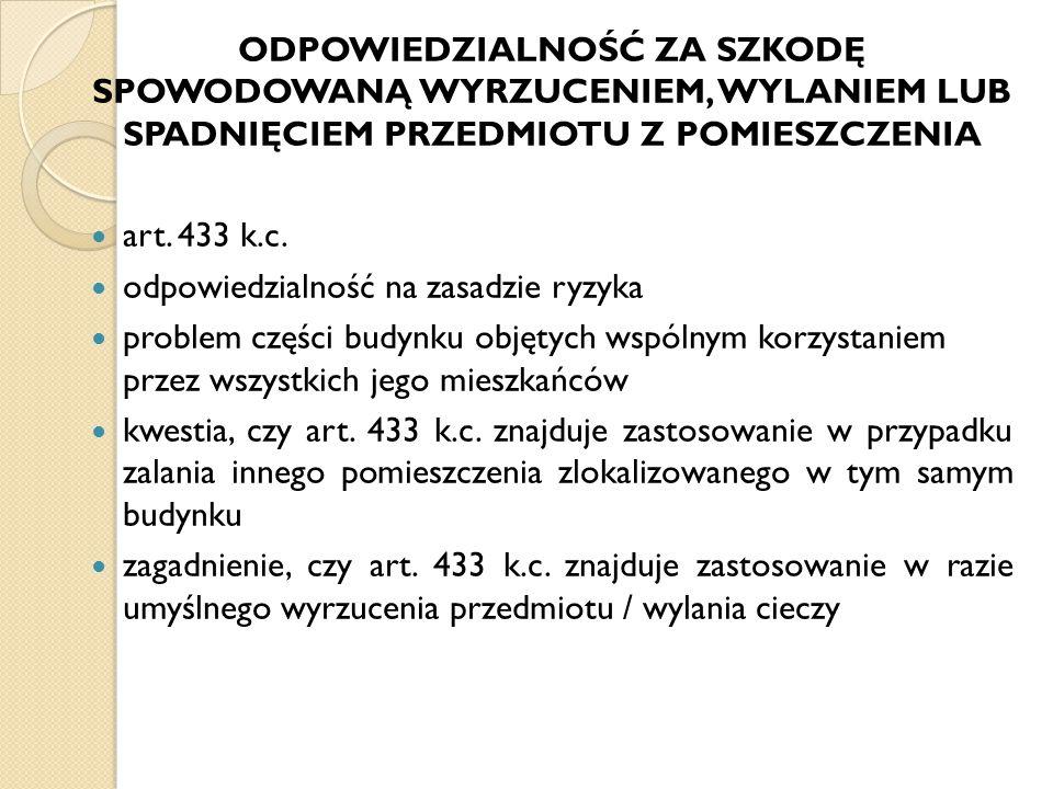ODPOWIEDZIALNOŚĆ ZA SZKODĘ SPOWODOWANĄ WYRZUCENIEM, WYLANIEM LUB SPADNIĘCIEM PRZEDMIOTU Z POMIESZCZENIA art. 433 k.c. odpowiedzialność na zasadzie ryz