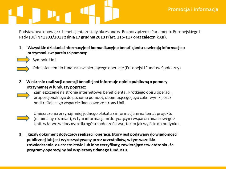 Promocja i informacja Podstawowe obowiązki beneficjenta zostały określone w Rozporządzeniu Parlamentu Europejskiego i Rady (UE) Nr 1303/2013 z dnia 17 grudnia 2013 r (art.