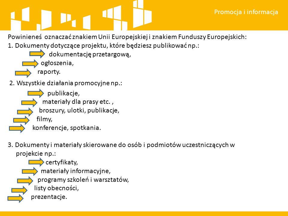 Promocja i informacja Powinieneś oznaczać znakiem Unii Europejskiej i znakiem Funduszy Europejskich: 1.