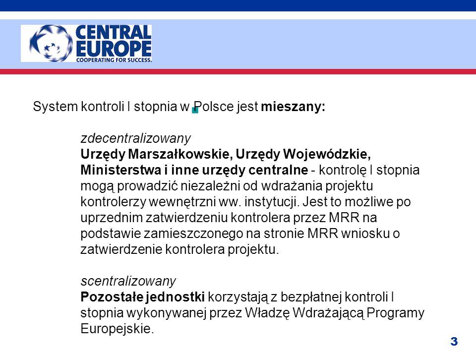 3  System kontroli I stopnia w Polsce jest mieszany: zdecentralizowany Urzędy Marszałkowskie, Urzędy Wojewódzkie, Ministerstwa i inne urzędy centraln
