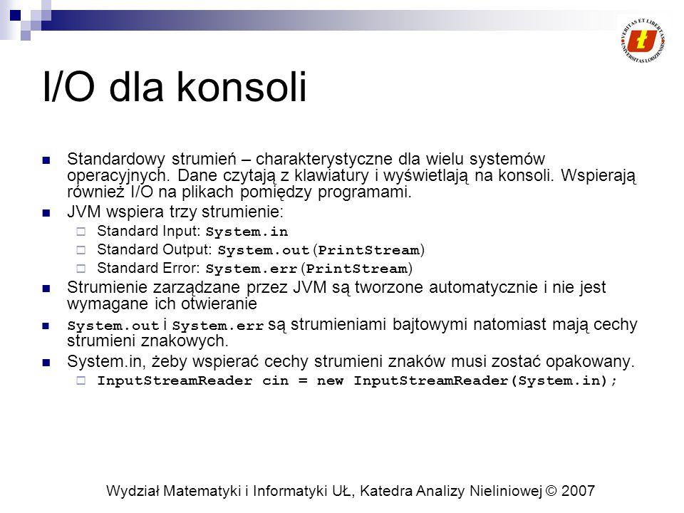 Wydział Matematyki i Informatyki UŁ, Katedra Analizy Nieliniowej © 2007 I/O dla konsoli Standardowy strumień – charakterystyczne dla wielu systemów operacyjnych.