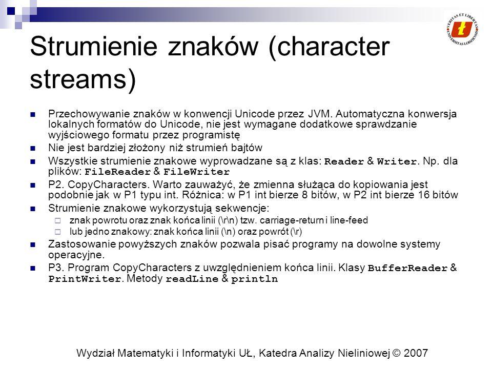 Wydział Matematyki i Informatyki UŁ, Katedra Analizy Nieliniowej © 2007 Strumienie znaków (character streams) Przechowywanie znaków w konwencji Unicode przez JVM.