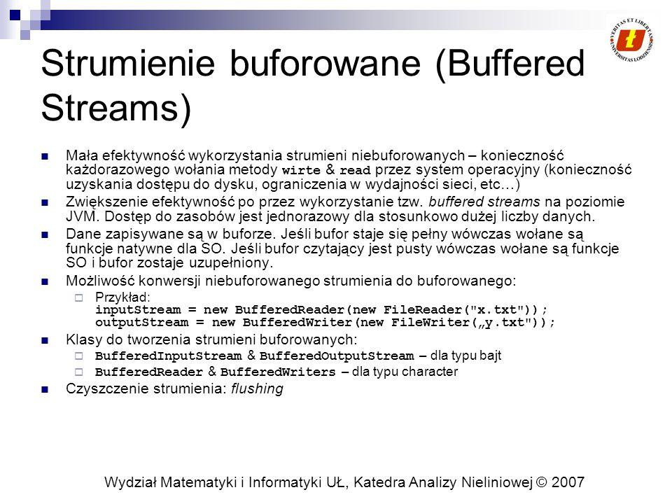 Wydział Matematyki i Informatyki UŁ, Katedra Analizy Nieliniowej © 2007 Strumienie buforowane (Buffered Streams) Mała efektywność wykorzystania strumi