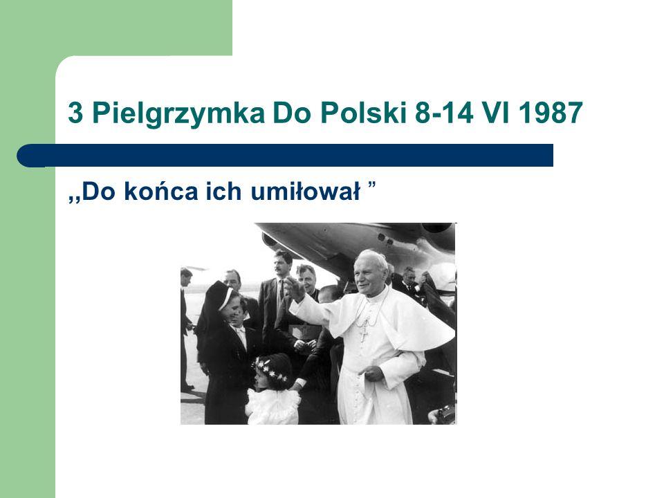 3 Pielgrzymka Do Polski 8-14 VI 1987,,Do końca ich umiłował