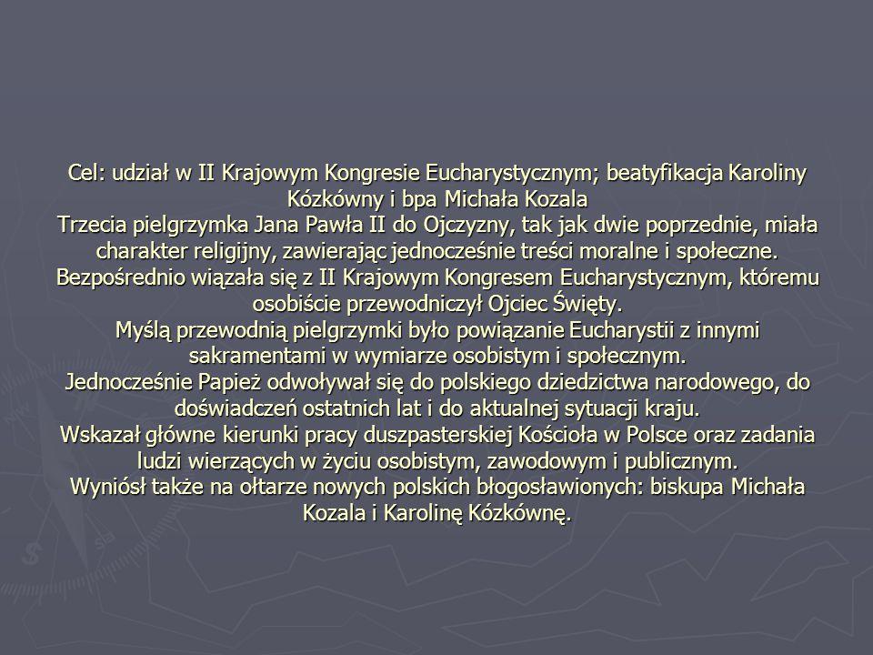 Cel: udział w II Krajowym Kongresie Eucharystycznym; beatyfikacja Karoliny Kózkówny i bpa Michała Kozala Trzecia pielgrzymka Jana Pawła II do Ojczyzny, tak jak dwie poprzednie, miała charakter religijny, zawierając jednocześnie treści moralne i społeczne.
