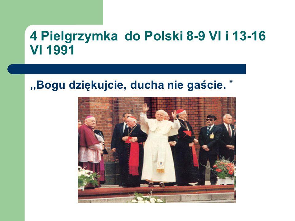 4 Pielgrzymka do Polski 8-9 VI i 13-16 VI 1991,,Bogu dziękujcie, ducha nie gaście.