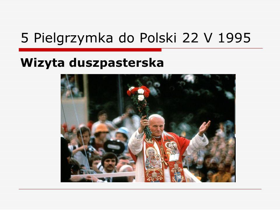 5 Pielgrzymka do Polski 22 V 1995 Wizyta duszpasterska
