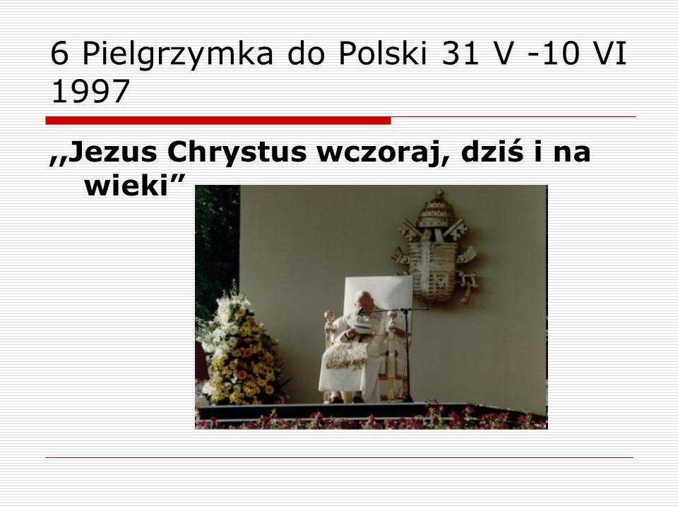 6 Pielgrzymka do Polski 31 V -10 VI 1997,,Jezus Chrystus wczoraj, dziś i na wieki