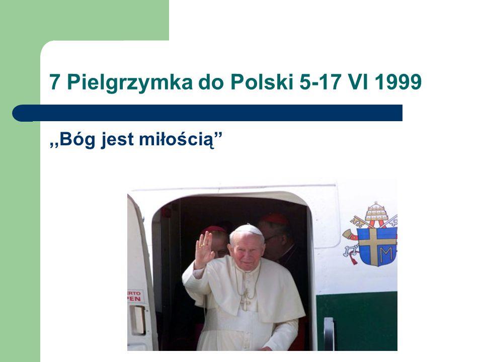 7 Pielgrzymka do Polski 5-17 VI 1999,,Bóg jest miłością