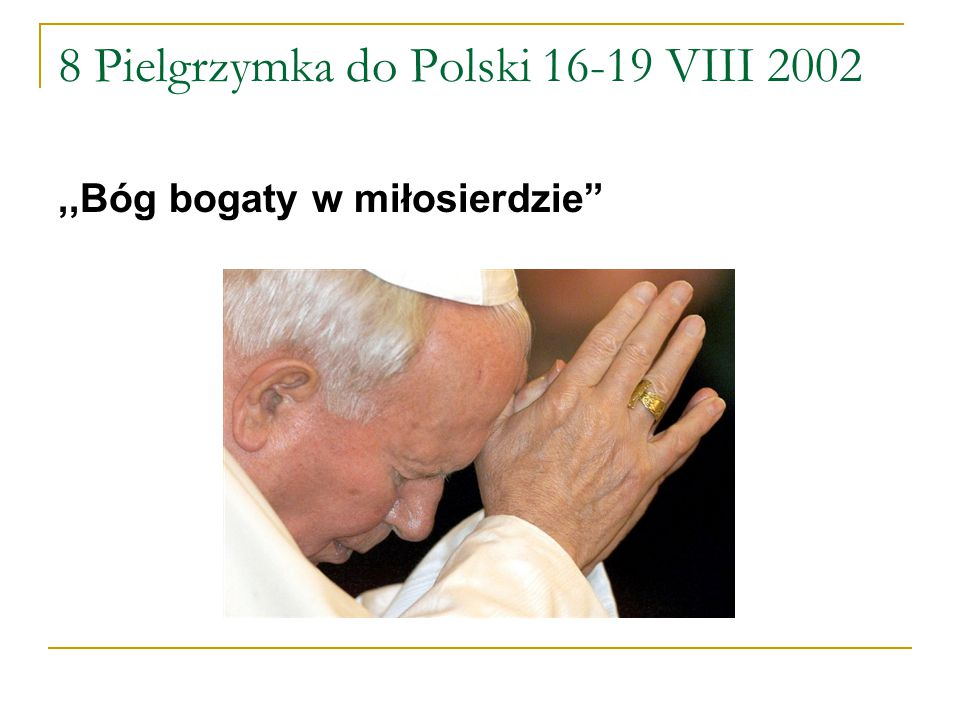 8 Pielgrzymka do Polski 16-19 VIII 2002,,Bóg bogaty w miłosierdzie