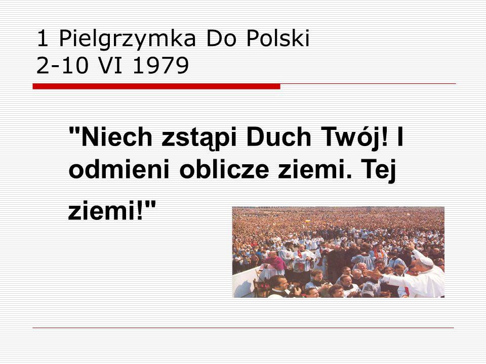 1 Pielgrzymka Do Polski 2-10 VI 1979 Niech zstąpi Duch Twój! I odmieni oblicze ziemi. Tej ziemi!