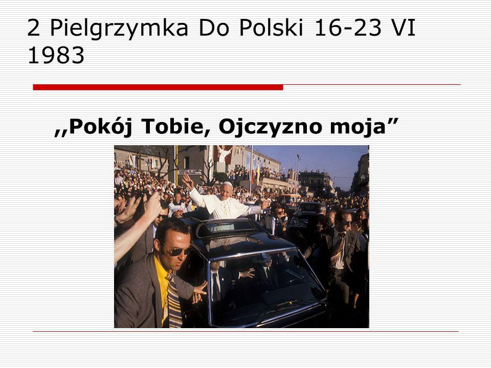 2 Pielgrzymka Do Polski 16-23 VI 1983,,Pokój Tobie, Ojczyzno moja