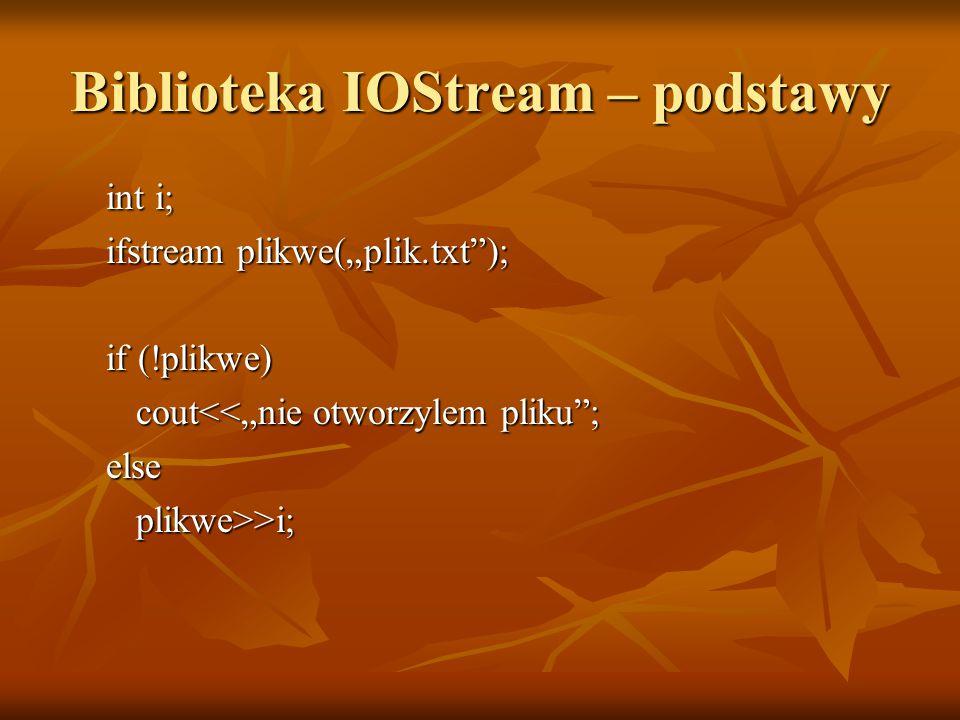 """Biblioteka IOStream – podstawy int i; ifstream plikwe(""""plik.txt ); if (!plikwe) cout<<""""nie otworzylem pliku ; cout<<""""nie otworzylem pliku ;else plikwe>>i; plikwe>>i;"""