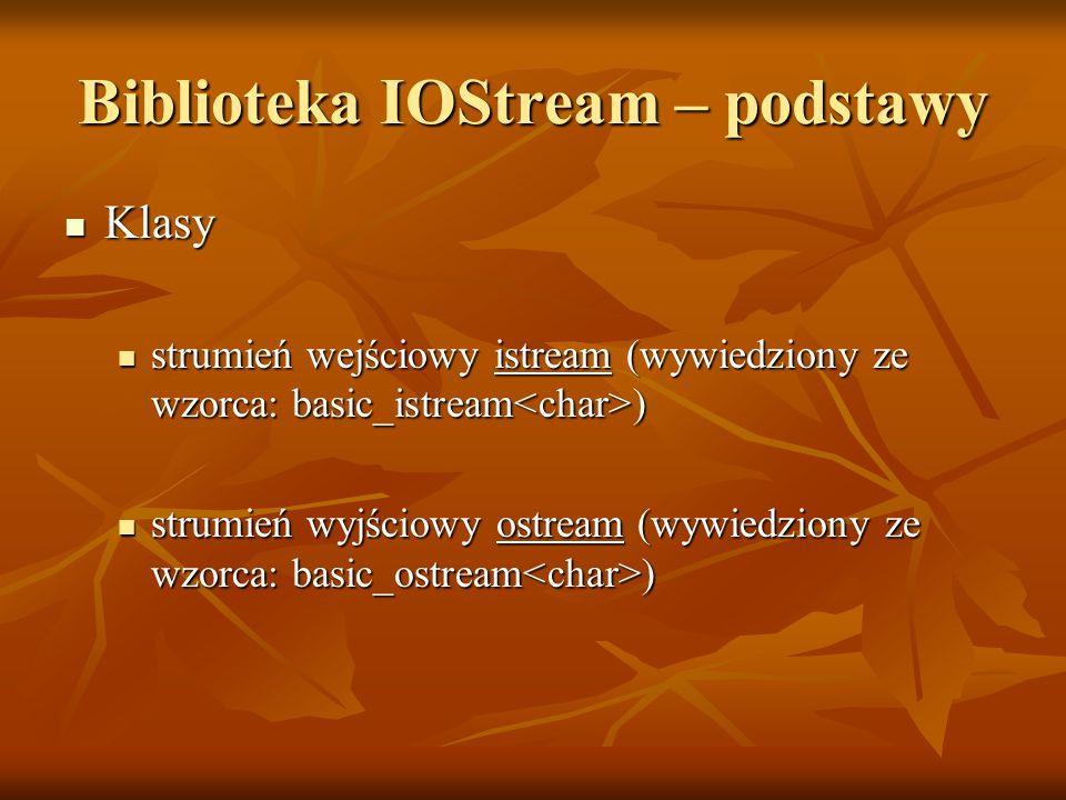 Biblioteka IOStream – podstawy Klasy Klasy strumień wejściowy istream (wywiedziony ze wzorca: basic_istream ) strumień wejściowy istream (wywiedziony ze wzorca: basic_istream ) strumień wyjściowy ostream (wywiedziony ze wzorca: basic_ostream ) strumień wyjściowy ostream (wywiedziony ze wzorca: basic_ostream )