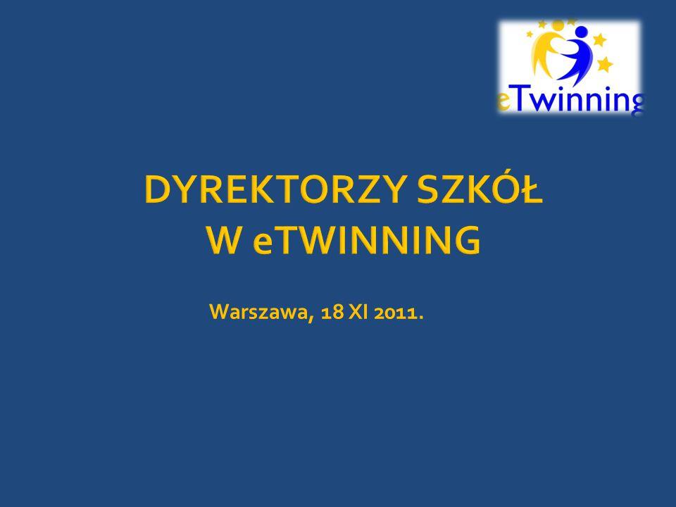 DYREKTORZY SZKÓŁ W eTWINNING Warszawa, 18 XI 2011.