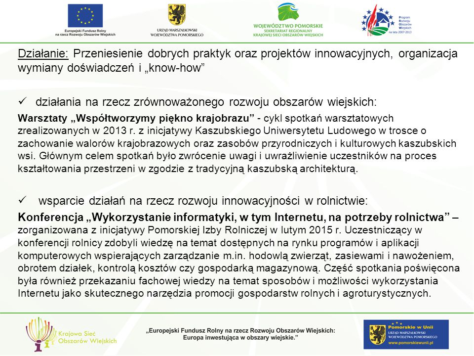 """Działanie: Przeniesienie dobrych praktyk oraz projektów innowacyjnych, organizacja wymiany doświadczeń i """"know-how działania na rzecz zrównoważonego rozwoju obszarów wiejskich: Warsztaty """"Współtworzymy piękno krajobrazu - cykl spotkań warsztatowych zrealizowanych w 2013 r."""