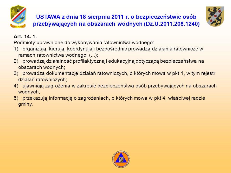 USTAWA z dnia 18 sierpnia 2011 r. o bezpieczeństwie osób przebywających na obszarach wodnych (Dz.U.2011.208.1240) Art. 14. 1. Podmioty uprawnione do w