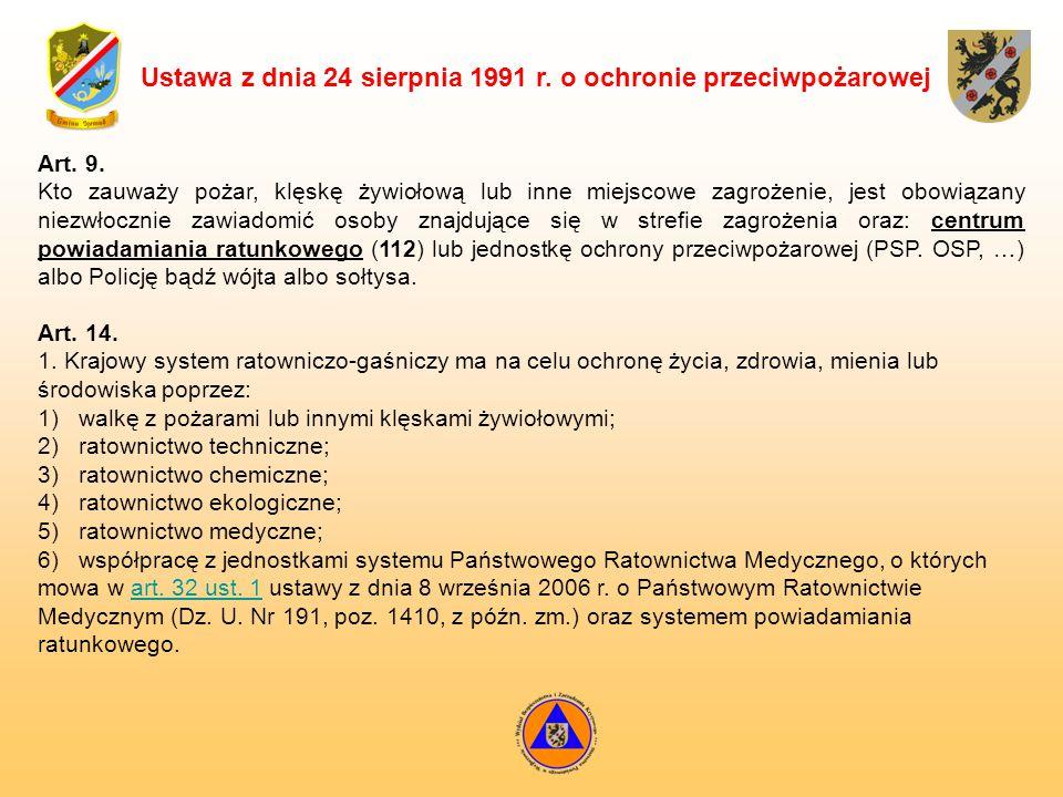 Ustawa z dnia 24 sierpnia 1991 r. o ochronie przeciwpożarowej Art. 9. Kto zauważy pożar, klęskę żywiołową lub inne miejscowe zagrożenie, jest obowiąza