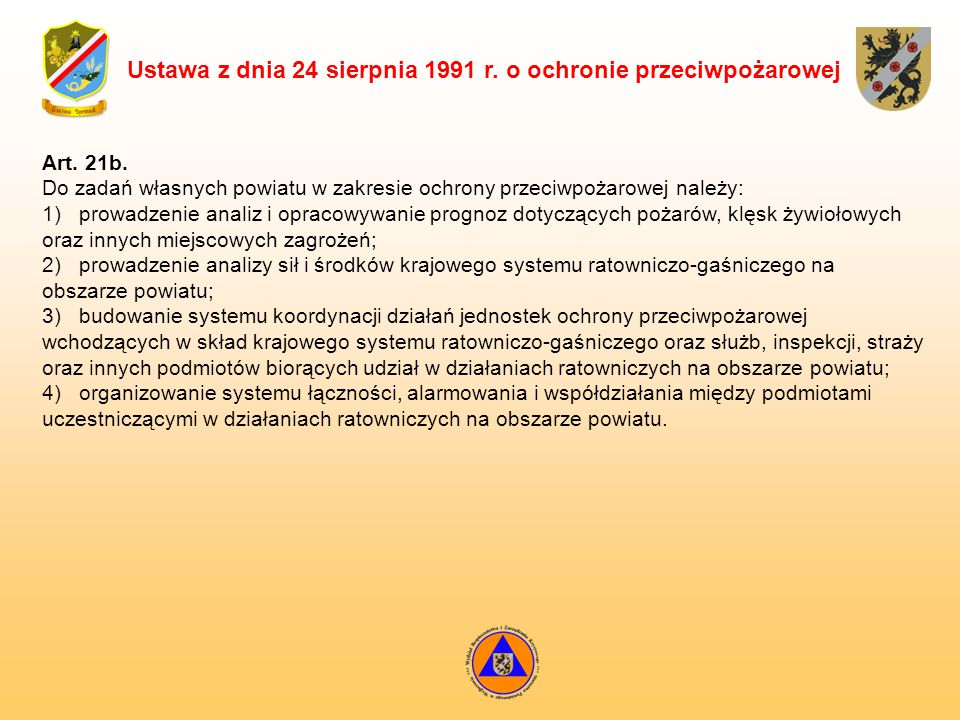 Ustawa z dnia 24 sierpnia 1991 r. o ochronie przeciwpożarowej Art. 21b. Do zadań własnych powiatu w zakresie ochrony przeciwpożarowej należy: 1) prowa
