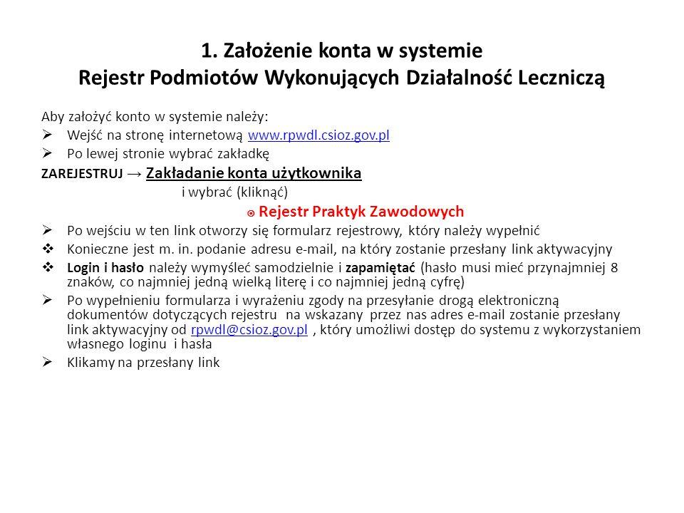 1. Założenie konta w systemie Rejestr Podmiotów Wykonujących Działalność Leczniczą Aby założyć konto w systemie należy:  Wejść na stronę internetową