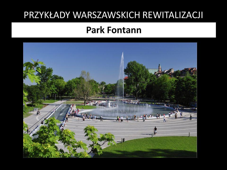 PRZYKŁADY WARSZAWSKICH REWITALIZACJI Park Fontann