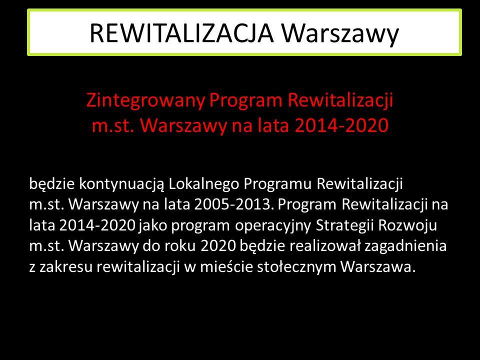REWITALIZACJA Warszawy GŁOWNE CELE PROGRAMU REWITALIZACJI: koordynowanie wybranych polityk miasta stołecznego Warszawy na obszarach objętych rewitalizacją oraz wsparcie dzielnic w prowadzeniu działań ukierunkowanych na ożywienie i zrównoważony rozwój określonych obszarów, które utraciły dotychczasowe funkcje społeczne i gospodarcze