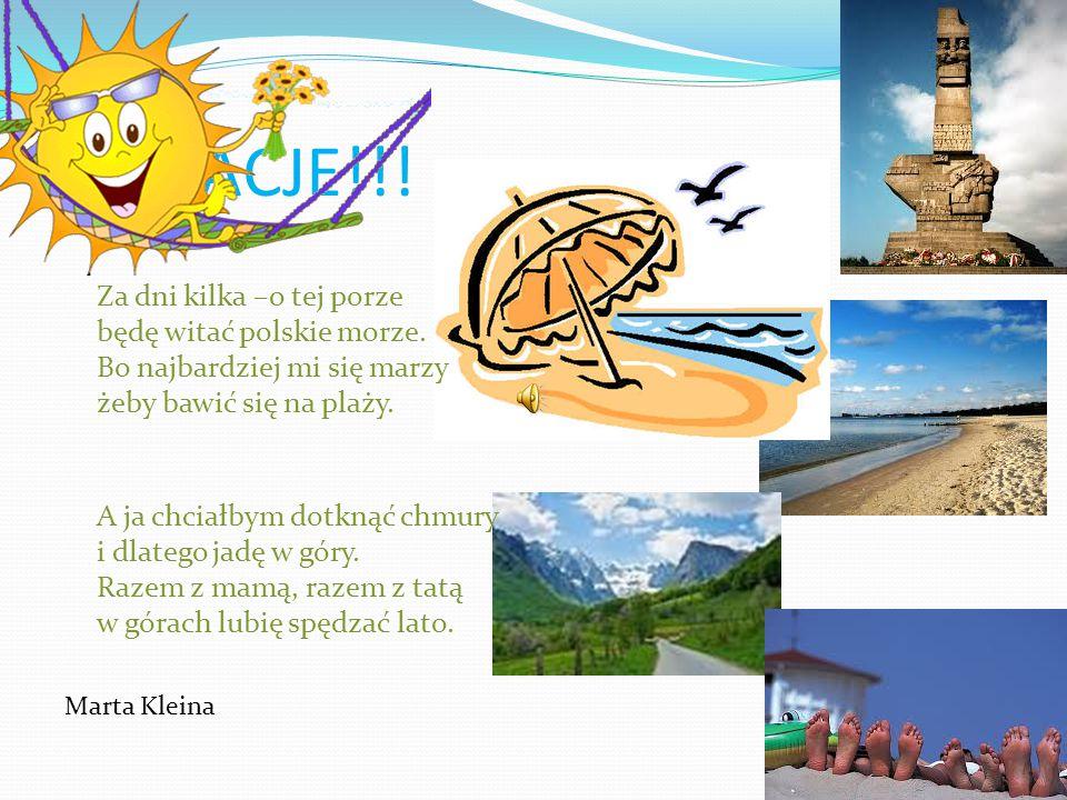 Każdy z Was mi przyzna rację, że najlepsze są wakacje, można jechać na Mazury lub nad morze albo w góry.