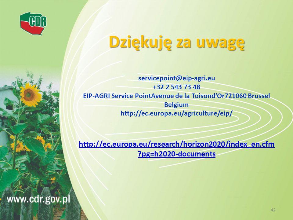 Dziękuję za uwagę Dziękuję za uwagę servicepoint@eip-agri.eu +32 2 543 73 48 EIP-AGRI Service PointAvenue de la Toisond'Or721060 Brussel Belgium http://ec.europa.eu/agriculture/eip/ http://ec.europa.eu/research/horizon2020/index_en.cfm ?pg=h2020-documents http://ec.europa.eu/research/horizon2020/index_en.cfm ?pg=h2020-documents 42