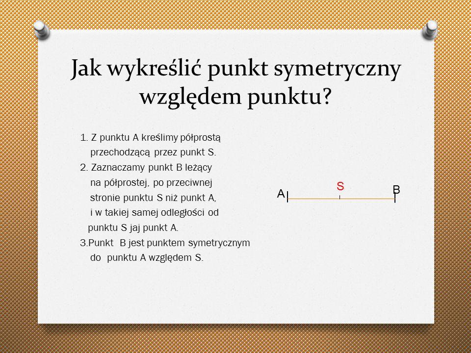 Jak wykreślić punkt symetryczny względem punktu.1.
