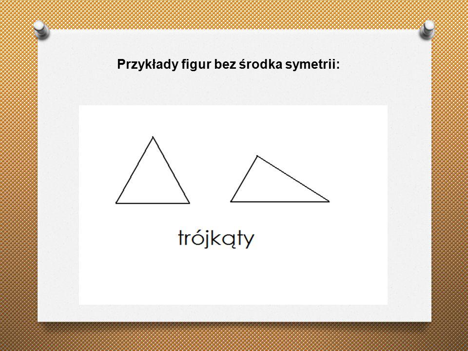 Przykłady figur bez środka symetrii:
