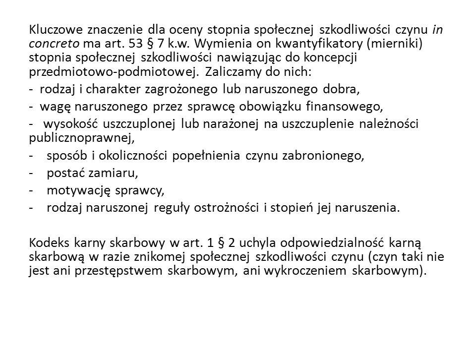 Kluczowe znaczenie dla oceny stopnia społecznej szkodliwości czynu in concreto ma art. 53 § 7 k.w. Wymienia on kwantyfikatory (mierniki) stopnia społe