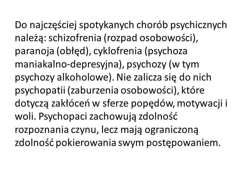 Do najczęściej spotykanych chorób psychicznych należą: schizofrenia (rozpad osobowości), paranoja (obłęd), cyklofrenia (psychoza maniakalno-depresyjna