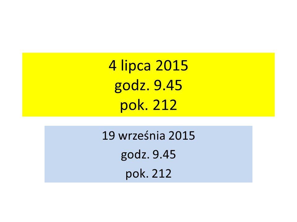 4 lipca 2015 godz. 9.45 pok. 212 19 września 2015 godz. 9.45 pok. 212