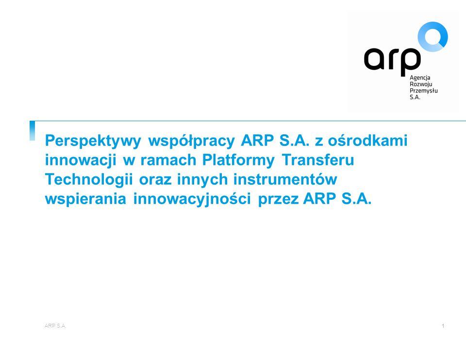 Perspektywy współpracy ARP S.A. z ośrodkami innowacji w ramach Platformy Transferu Technologii oraz innych instrumentów wspierania innowacyjności prze