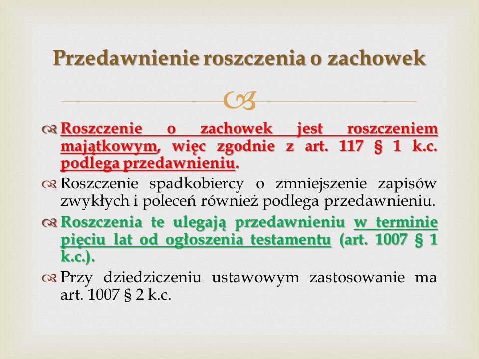   Roszczenie o zachowek jest roszczeniem majątkowym, więc zgodnie z art. 117 § 1 k.c. podlega przedawnieniu.  Roszczenie spadkobiercy o zmniejszeni