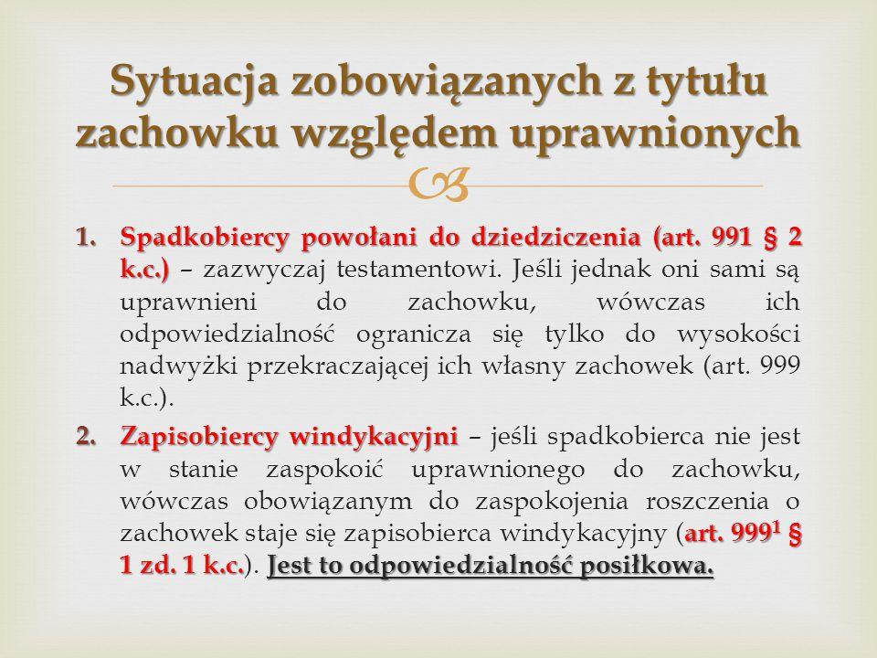  1. Spadkobiercy powołani do dziedziczenia (art. 991 § 2 k.c.) 1. Spadkobiercy powołani do dziedziczenia (art. 991 § 2 k.c.) – zazwyczaj testamentowi