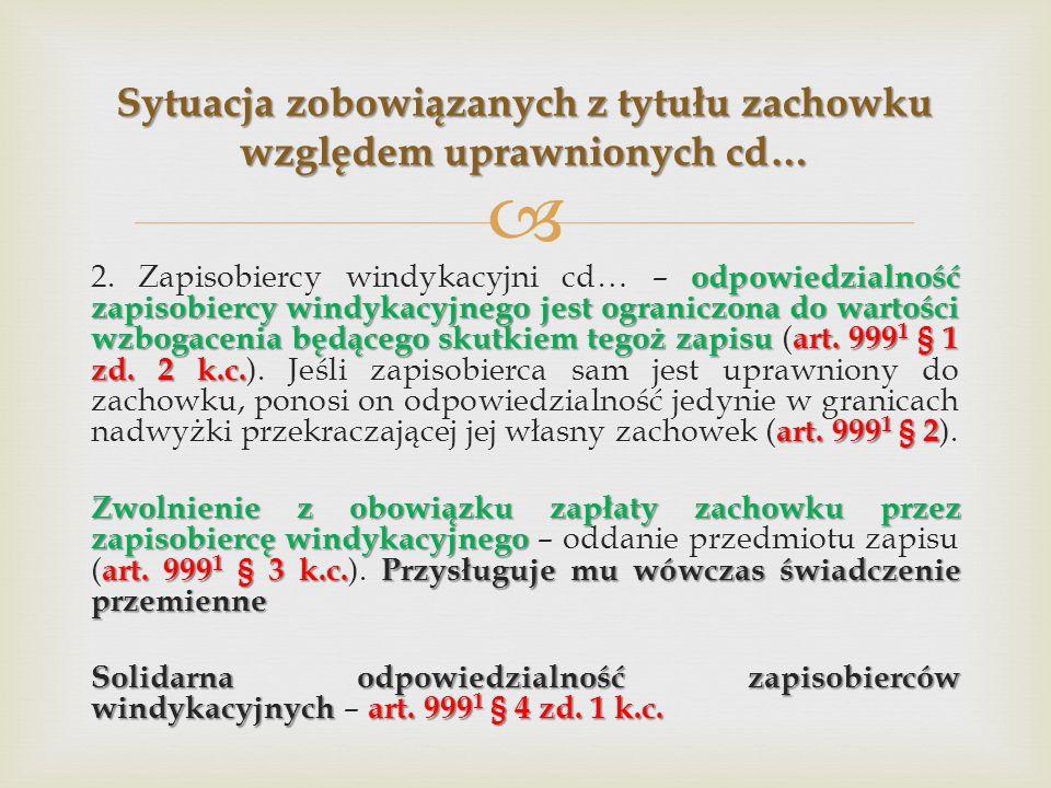  odpowiedzialność zapisobiercy windykacyjnego jest ograniczona do wartości wzbogacenia będącego skutkiem tegoż zapisuart. 999 1 § 1 zd. 2 k.c. art. 9