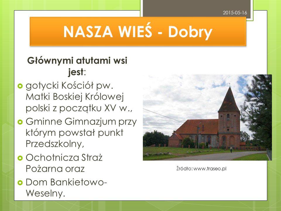 NASZA WIEŚ - Dobry Głównymi atutami wsi jest :  gotycki Kościół pw.