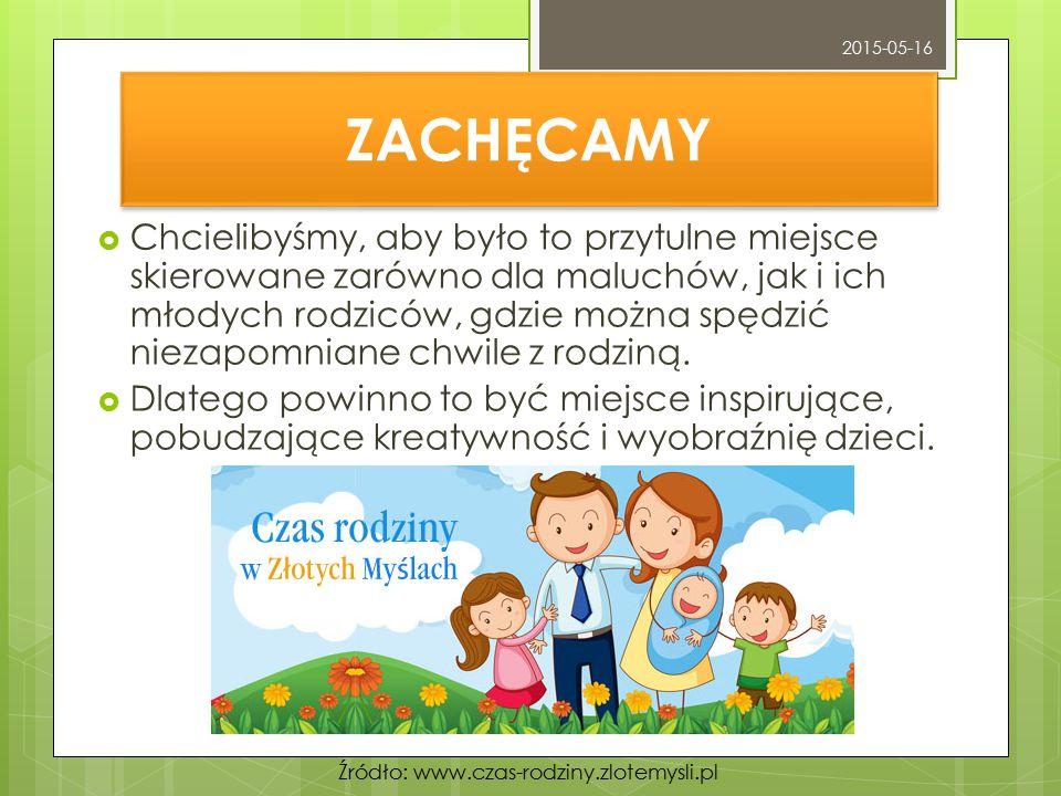 ZACHĘCAMY  Chcielibyśmy, aby było to przytulne miejsce skierowane zarówno dla maluchów, jak i ich młodych rodziców, gdzie można spędzić niezapomniane