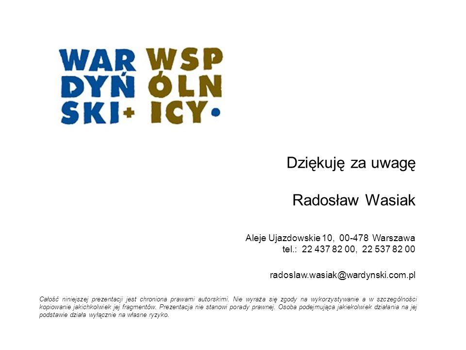 Dziękuję za uwagę Radosław Wasiak  Aleje Ujazdowskie 10, 00-478 Warszawa tel.: 22 437 82 00, 22 537 82 00  radoslaw.wasiak@wardynski.com.pl Całość n