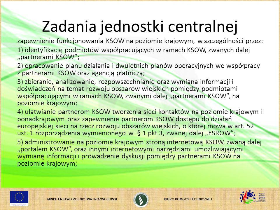 MINISTERSTWO ROLNICTWA I ROZWOJU WSIBIURO POMOCY TECHNICZNEJ Zadania jednostki centralnej zapewnienie funkcjonowania KSOW na poziomie krajowym, w szcz