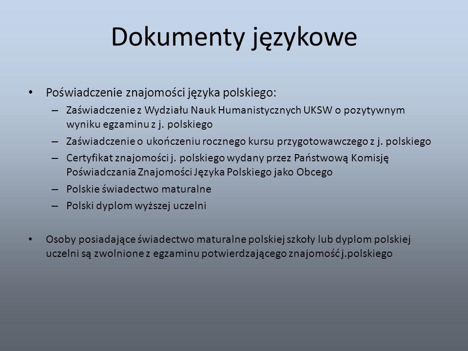 Dokumenty językowe Poświadczenie znajomości języka polskiego: – Zaświadczenie z Wydziału Nauk Humanistycznych UKSW o pozytywnym wyniku egzaminu z j. p