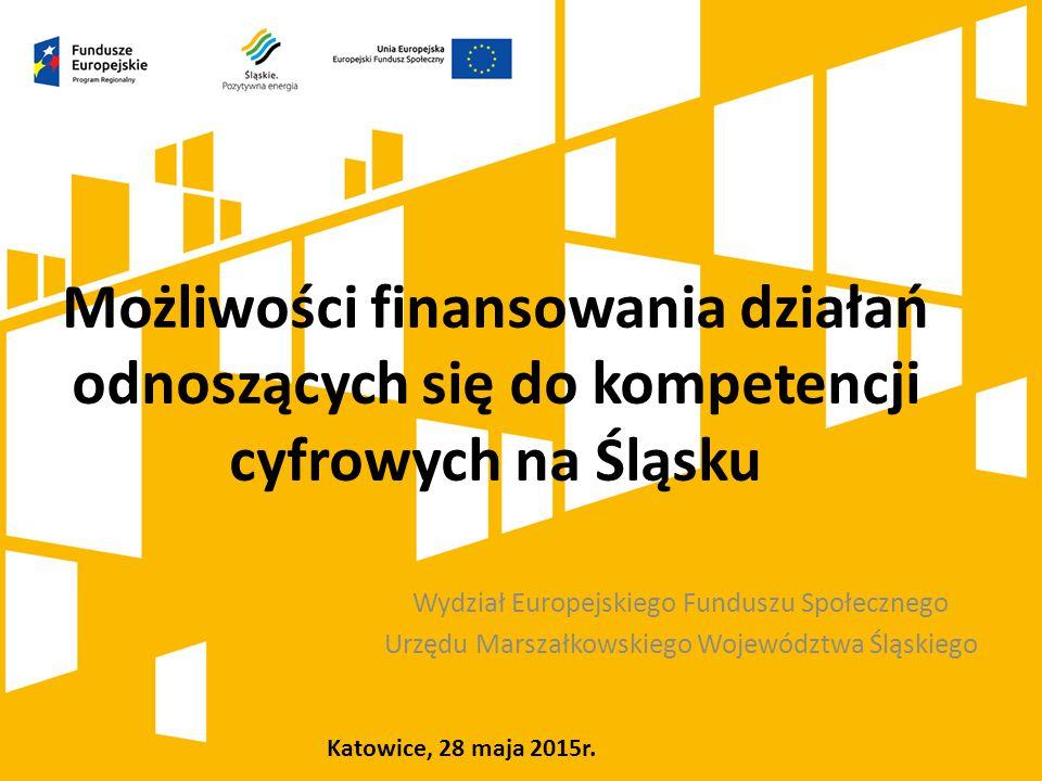 Możliwości finansowania działań odnoszących się do kompetencji cyfrowych na Śląsku Wydział Europejskiego Funduszu Społecznego Urzędu Marszałkowskiego