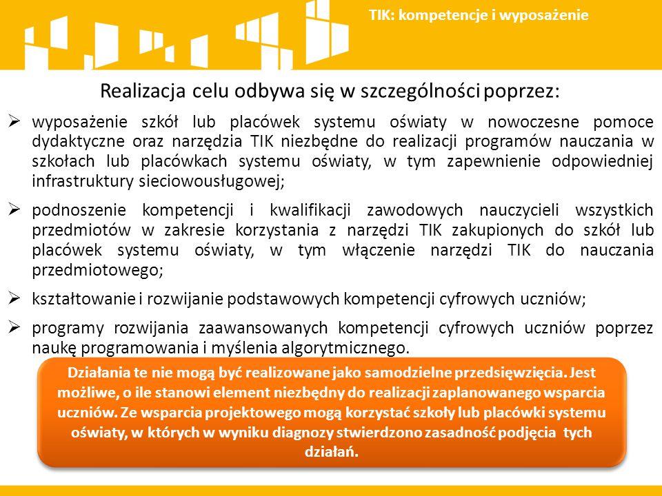 Realizacja celu odbywa się w szczególności poprzez:  wyposażenie szkół lub placówek systemu oświaty w nowoczesne pomoce dydaktyczne oraz narzędzia TI
