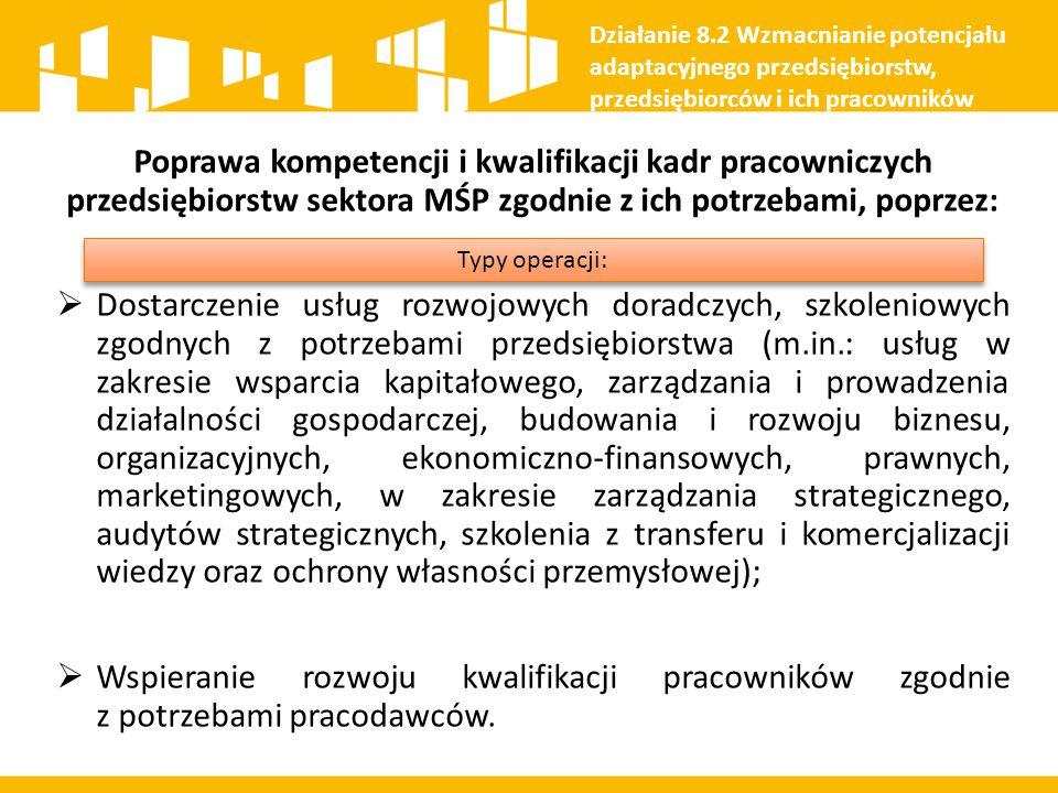 Poprawa kompetencji i kwalifikacji kadr pracowniczych przedsiębiorstw sektora MŚP zgodnie z ich potrzebami, poprzez:  Dostarczenie usług rozwojowych