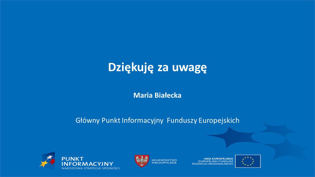 Dziękuję za uwagę Maria Białecka Główny Punkt Informacyjny Funduszy Europejskich