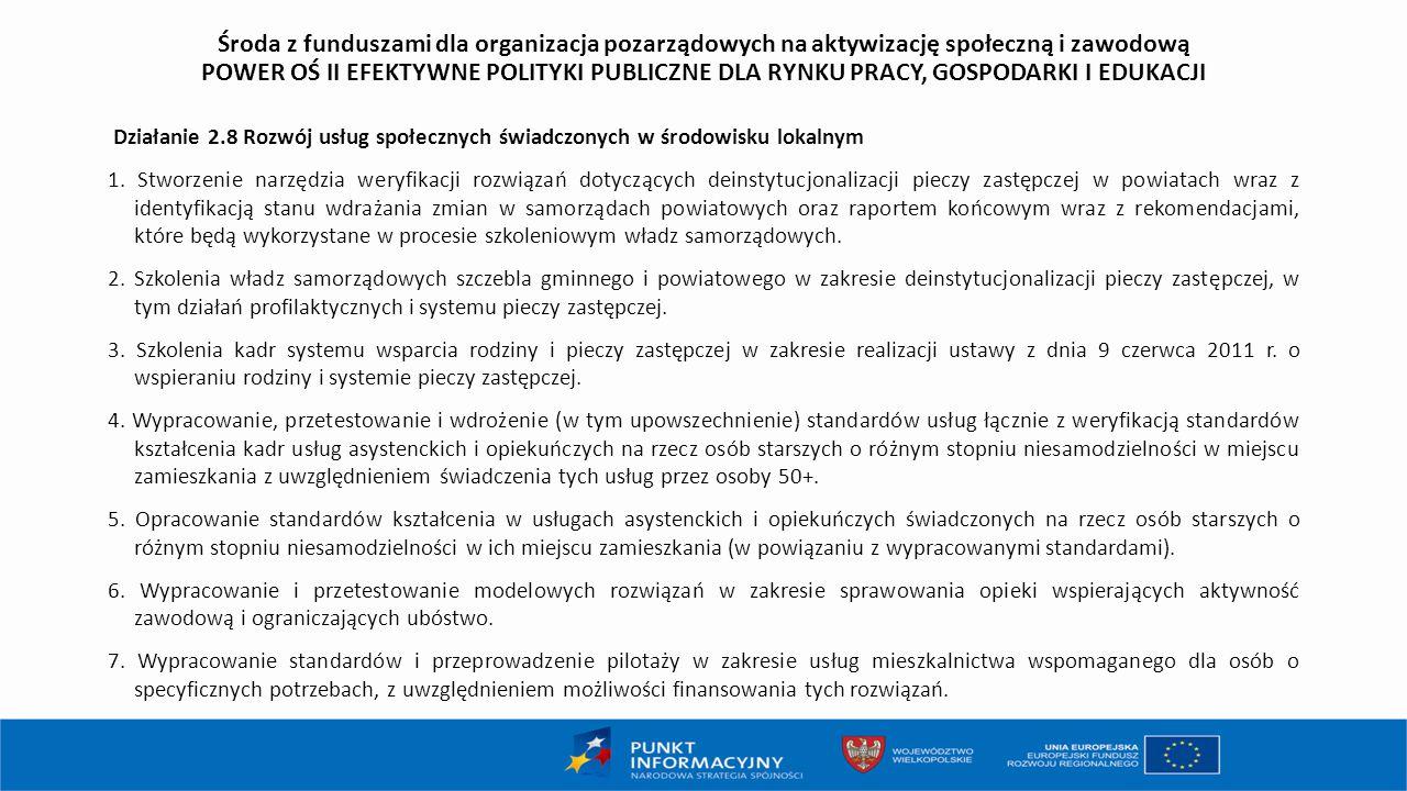 Środa z funduszami dla organizacja pozarządowych na aktywizację społeczną i zawodową POWER OŚ II EFEKTYWNE POLITYKI PUBLICZNE DLA RYNKU PRACY, GOSPODARKI I EDUKACJI Działanie 2.8 Rozwój usług społecznych świadczonych w środowisku lokalnym 1.
