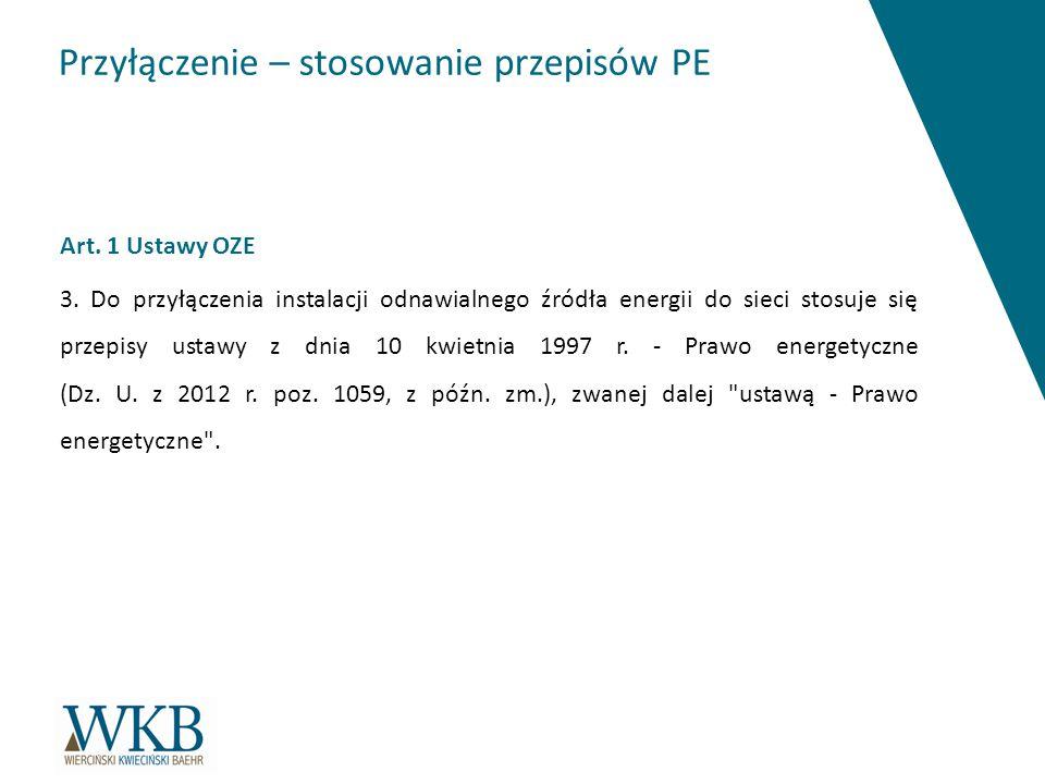 Przyłączenie – stosowanie przepisów PE Art. 1 Ustawy OZE 3. Do przyłączenia instalacji odnawialnego źródła energii do sieci stosuje się przepisy ustaw
