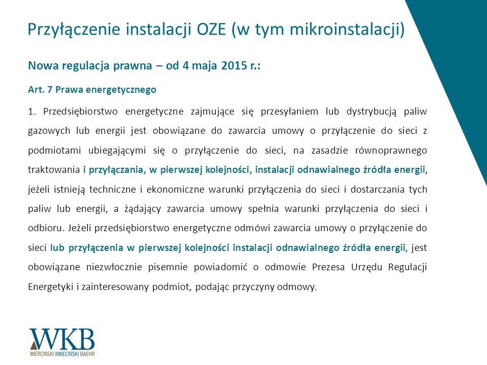 Przyłączenie instalacji OZE (w tym mikroinstalacji) Nowa regulacja prawna – od 4 maja 2015 r.: Art. 7 Prawa energetycznego 1. Przedsiębiorstwo energet