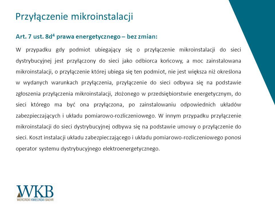 Przyłączenie mikroinstalacji Art. 7 ust. 8d 4 prawa energetycznego – bez zmian: W przypadku gdy podmiot ubiegający się o przyłączenie mikroinstalacji